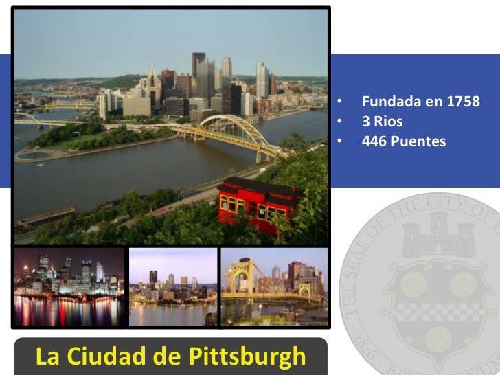 •   Fundada en 1758                          •   3 Rios                          •   446 PuentesLa Ciudad de Pittsburgh