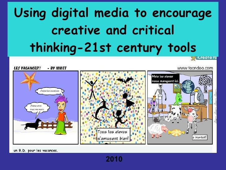 Using digital media to encourage creative and critical thinking-21st century tools 2010