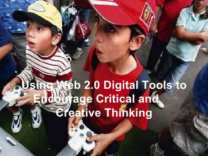 Using Web 2.0 Digital Tools to Encourage Critical and  Creative Thinking