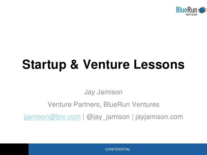 Startup & Venture Lessons<br />Jay Jamison<br />Venture Partners, BlueRun Ventures<br />jjamison@brv.com | @jay_jamison | ...