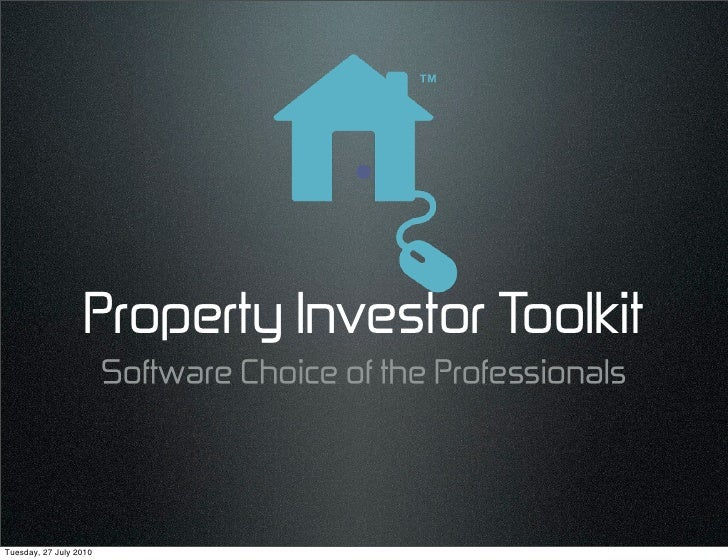 Property Investor Toolkit                         Software Choice of the Professionals     Tuesday, 27 July 2010