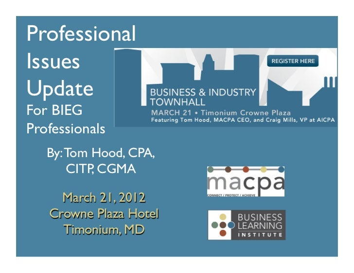 Professional	Issues	Update	For BIEG	Professionals	   By: Tom Hood, CPA,       CITP, CGMA	      March 21, 2012	    Crowne P...