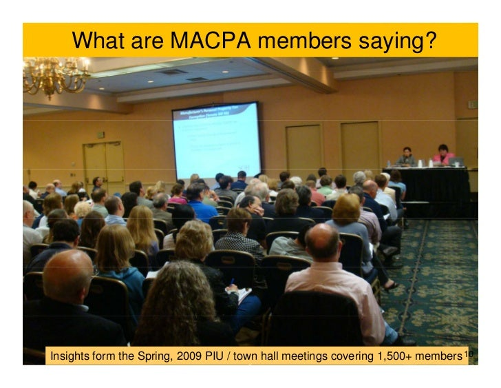 What are MACPA members saying?     Insights form the Spring, 2009 PIU / town hall meetings covering 1,500+ members 10