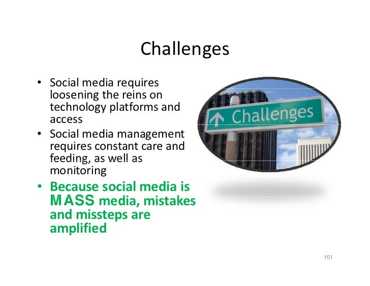 Challenges • Social media requires    loosening the reins on    technology platforms and    access • Social media manageme...