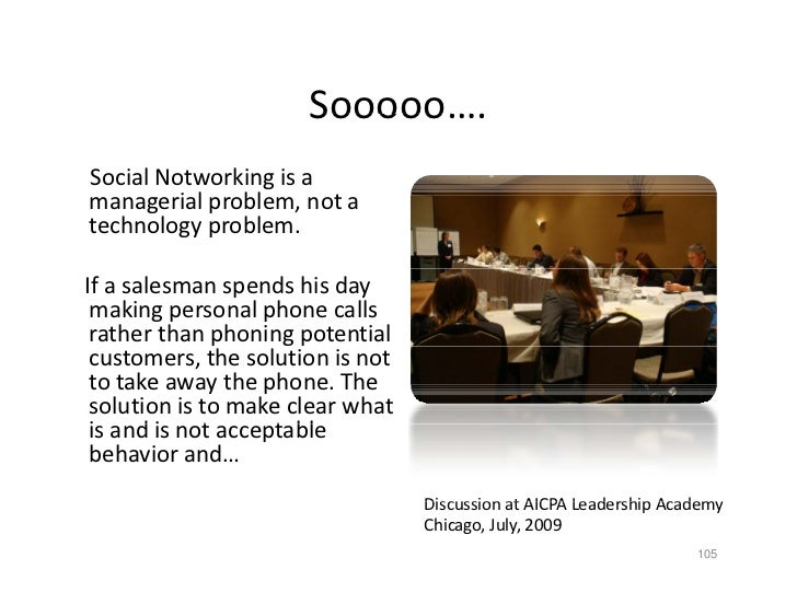 Sooooo…. Social Notworking is a  managerial problem, not a  technology problem.  If a salesman spends his day   making per...