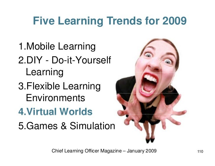 Five Learning Trends for 2009  1.Mobile Learning 2.DIY - Do-it-Yourself   Learning 3.Flexible Learning   Environments 4.Vi...