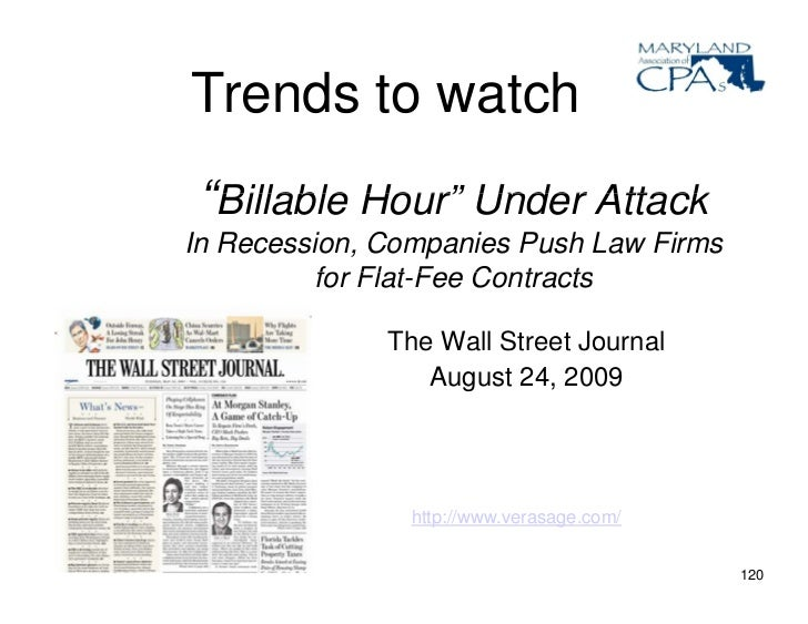 "Trends to watch  ""Billable Hour"" Under Attack In Recession, Companies Push Law Firms           for Flat-Fee Contracts     ..."