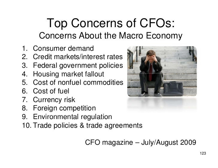 Top Concerns of CFOs:      Concerns About the Macro Economy 1. Consumer demand 2. Credit markets/interest rates 3. Federal...