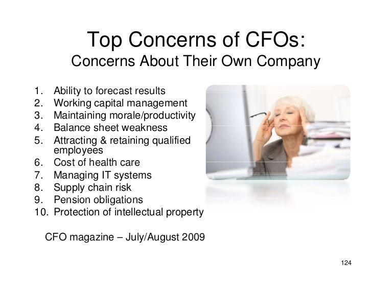 Top Concerns of CFOs:           Concerns About Their Own Company 1. 1   Ability to forecast results 2.  Working capital ma...