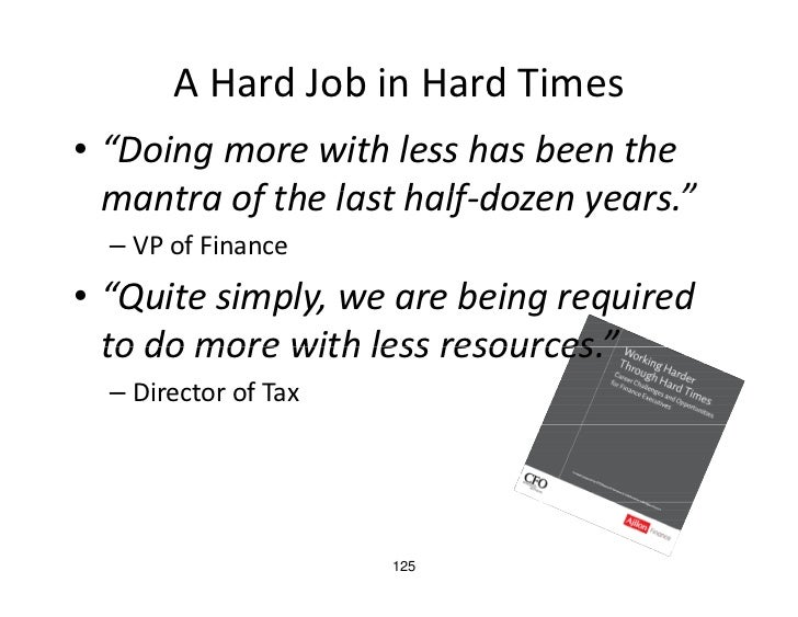 "A Hard Job in Hard Times • ""Doing more with less has been the    mantra of the last half‐dozen years.""   mantra of the las..."