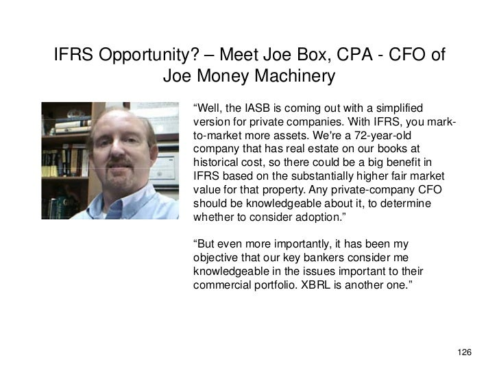 IFRS Opportunity? – Meet Joe Box, CPA - CFO of             Joe M             J Money Machinery                        M hi...