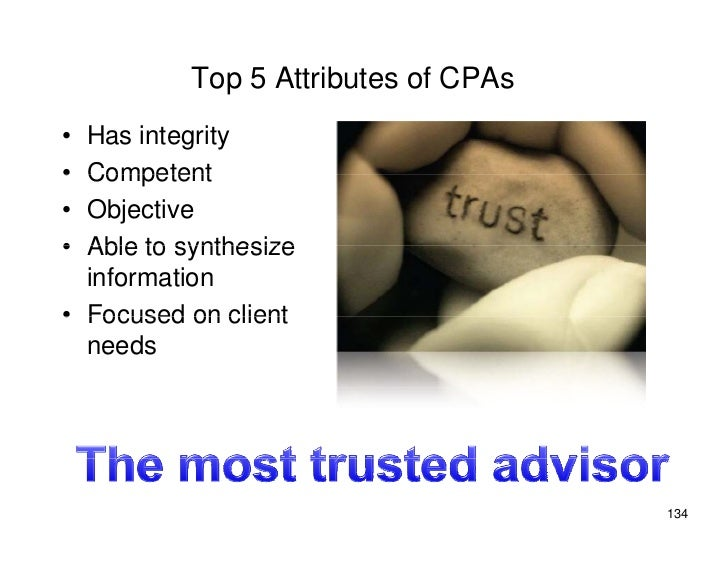 Top 5 Attributes of CPAs • Has integrity • Competent • Objective • Able to synthesize   information • Focused on client   ...