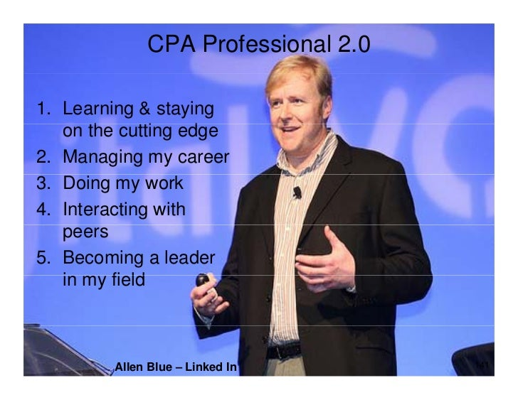 CPA Professional 2.0  1. Learning & staying    on th cutting edge       the tti       d 2. Managing my career 3. Doing my ...