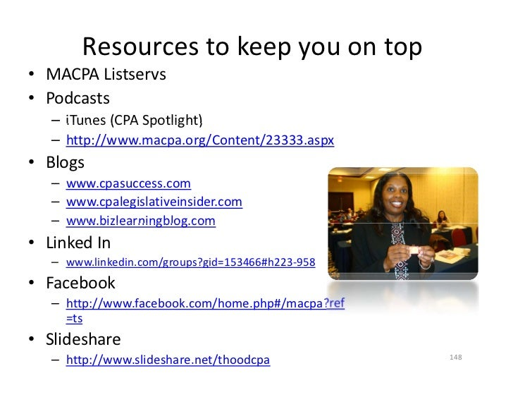 Resources to keep you on top • MACPA Listservs   MACPA Listservs • Podcasts    – iTunes (CPA Spotlight)      iTunes (CPA S...