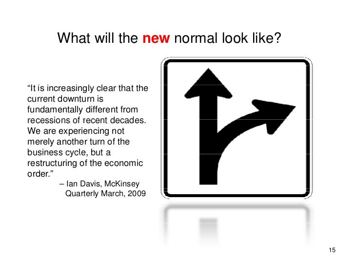 "What will the new normal look like?   ""It is increasingly clear th t th     i i       i l l       that the current downtur..."