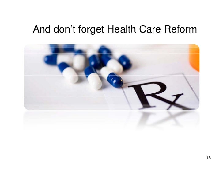 And don't forget Health Care Reform     don t                                           18