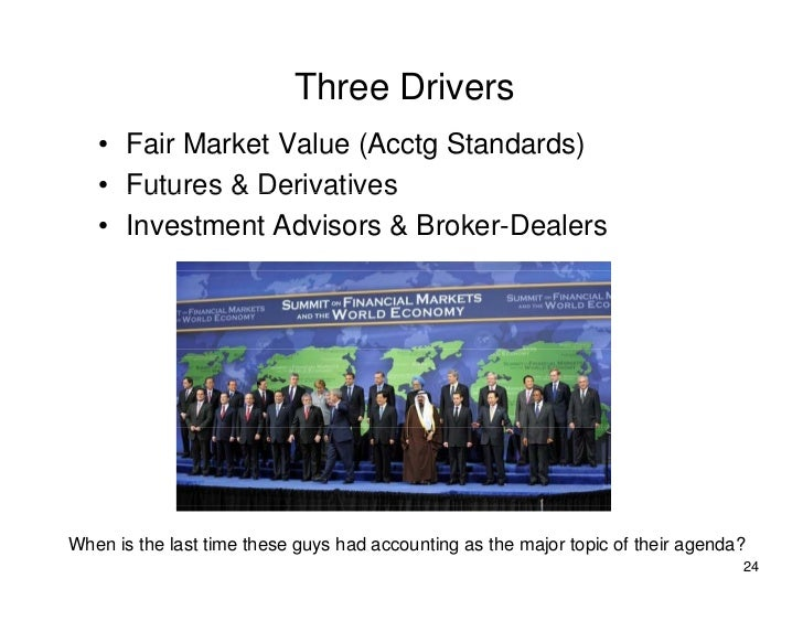 Three Drivers    • Fair Market Value (Acctg Standards)    • Futures & Derivatives    • Investment Advisors & Broker-Dealer...