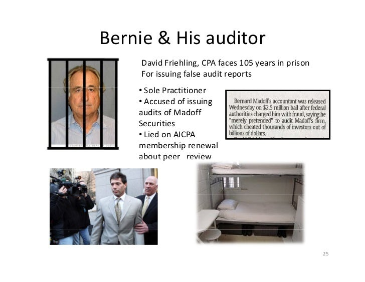 Bernie & His auditor      David Friehling, CPA faces 105 years in prison      For issuing false audit reports     •S l P  ...