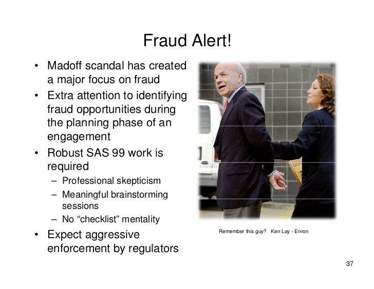 Fraud Alert! • Madoff scandal has created   a major focus on fraud • Extra attention to identifying   fraud opportunities ...