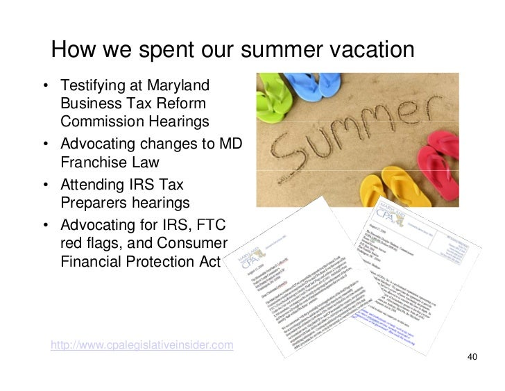 How we spent our summer vacation • Testifying at Maryland   Business Tax Reform   Commission Hearings • Advocating changes...