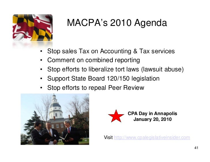 MACPA's 2010 Agenda  •   Stop sales Tax on Accounting & Tax services •   Comment on combined reporting •   Stop efforts to...