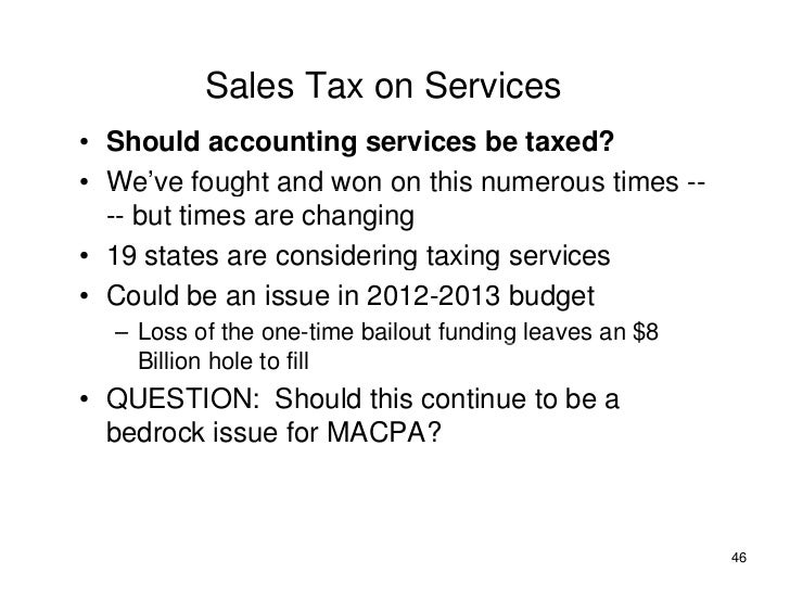 Sales Tax on Services • Should accounting services be taxed? • We've fought and won on this numerous times --   We ve   --...