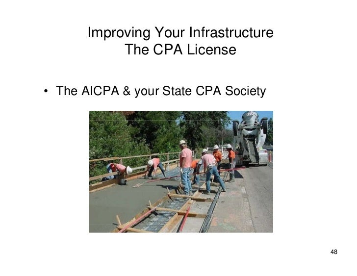 Improving Your Infrastructure             The CPA License  • The AICPA & your State CPA Society                           ...