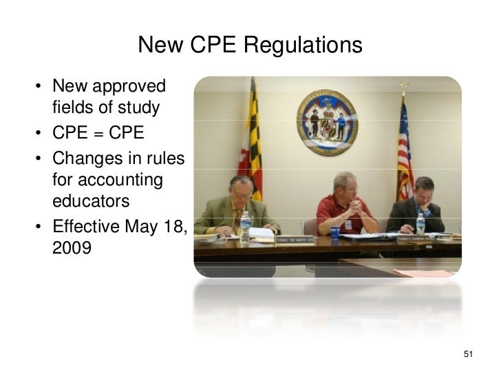 New CPE Regulations • New approved   fields of study • CPE = CPE • Changes in rules   for accounting   educators • Effecti...