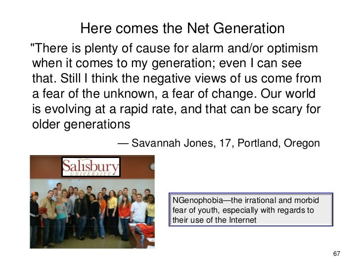 "Here comes the Net Generation ""There is plenty of cause for alarm and/or optimism  There when it comes to my generation; e..."