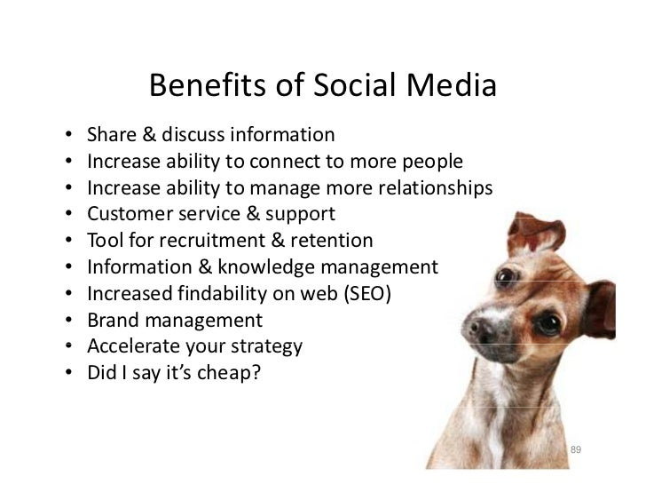 Benefits of Social Media           Benefits of Social Media •   Share & discuss information •   Increase ability to connec...