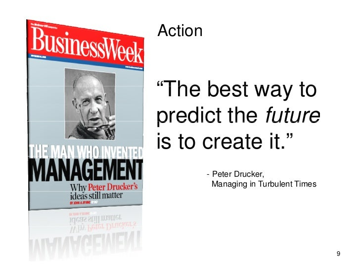 "Action   ""The best way to  The predict the future is to create it.""          - Peter Drucker,            Managing in Turbu..."