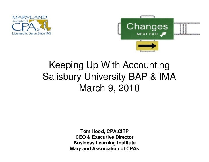 Keeping Up With Accounting Salisbury University BAP & IMA         March 9, 2010              Tom Hood, CPA.CITP           ...