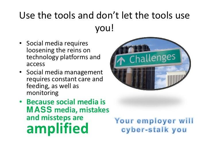 Usethetoolsanddon'tletthetoolsuse                  you! • Socialmediarequires   looseningthereinson   loos...