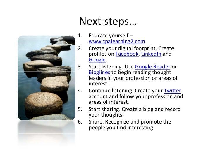 Nextsteps… 1.   Educateyourself–      www.cpalearning2.com 2.   Createyourdigitalfootprint.Create               y ...
