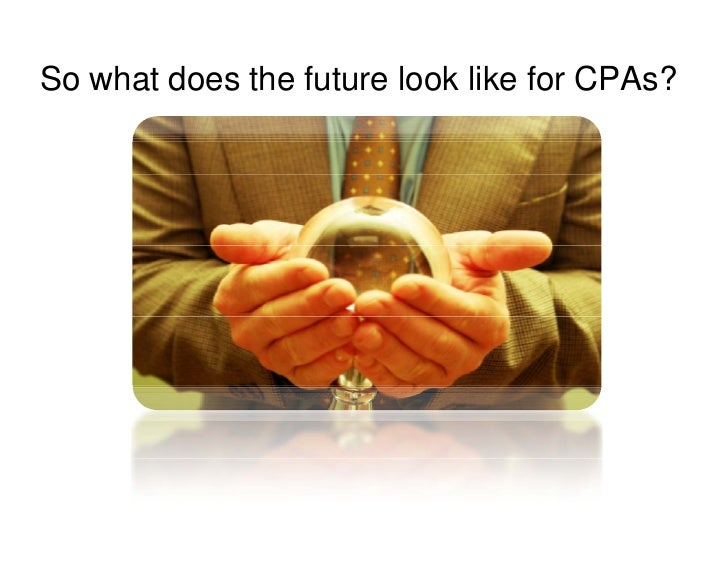 So what does the future look like for CPAs?