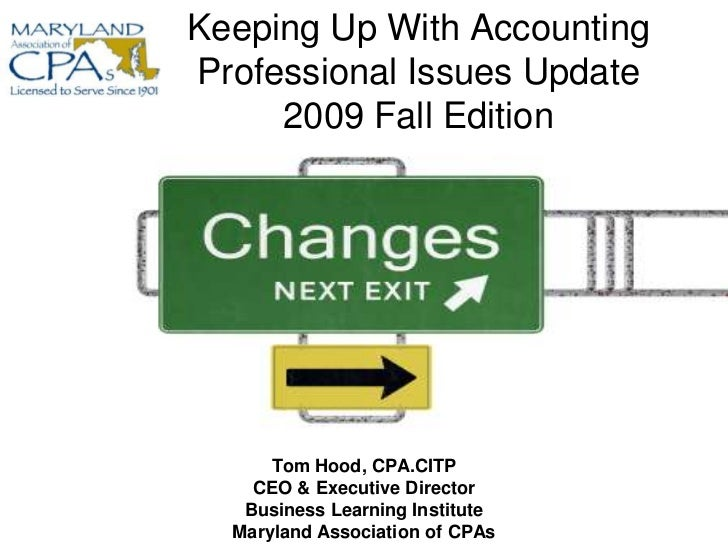 Keeping Up With AccountingProfessional Issues Update2009 Fall Edition<br />Tom Hood, CPA.CITP<br />CEO & Executive Directo...