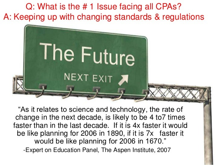 "Q: What is the # 1 Issue facing all CPAs?<br />A: Keeping up with changing standards & regulations<br />	""As it relates to..."