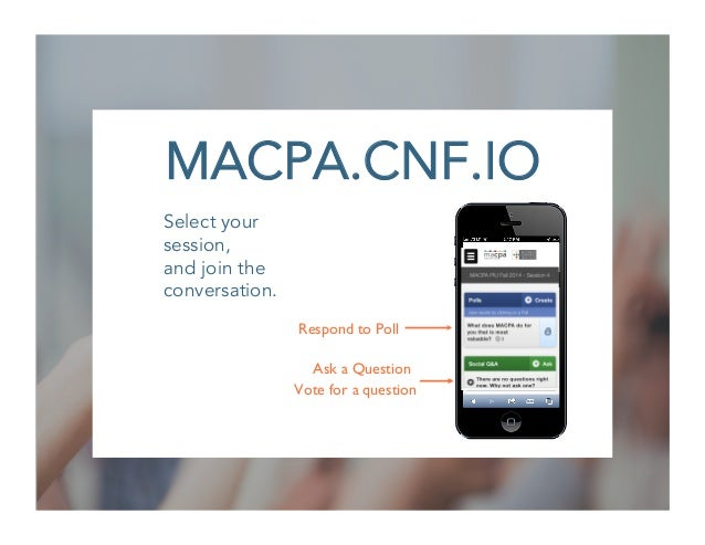 MACPA.CNF.IO Select your session, and join the conversation. Vote for a question Respond to Poll Ask a Question