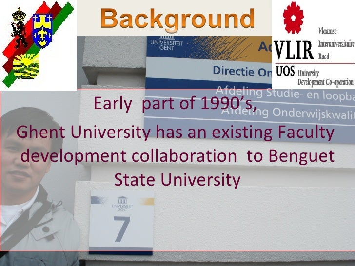 Background Early  part of 1990's,  Ghent University has an existing Faculty  development collaboration  to Benguet State U...