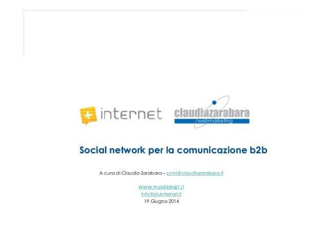 Social network per la comunicazione b2bSocial network per la comunicazione b2b A cura di Claudia Zarabara – scrivi@claudia...