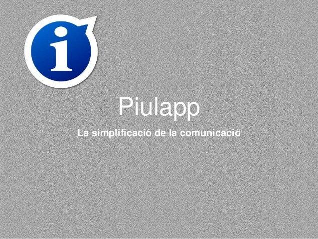 Piulapp La simplificació de la comunicació
