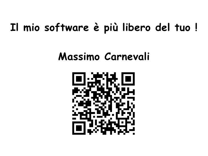 Massimo Carnevali   http://it.linkedin.com/in/massimocarnevali      Il mio software è più libero del tuo !                ...