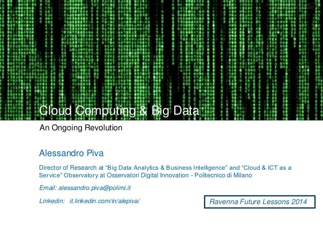 """Cloud Computing & Big Data  An Ongoing Revolution  Alessandro Piva  Director of Research at """"Big Data Analytics & Business..."""