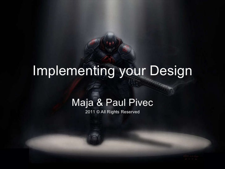 Implementing your Design Maja & Paul Pivec 2011 © All Rights Reserved