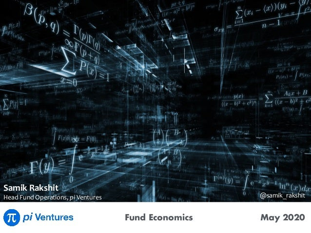 Fund Economics May 2020 SamikRakshit HeadFundOperations,piVentures @samik_rakshit