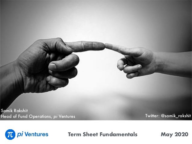 Term Sheet Fundamentals May 2020 Backing Ventures in Deep Tech creating 10x differentiated businesses Samik Rakshit Head o...