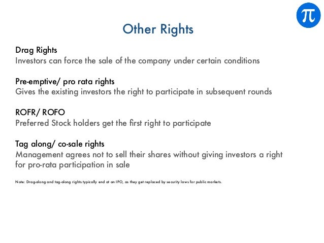 Other Rights Drag Rights Investors can force the sale of the company under certain conditions Pre-emptive/ pro rata rights...