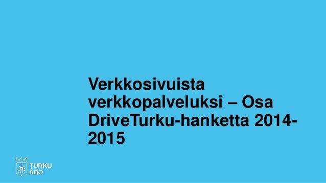 Verkkosivuista verkkopalveluksi – Osa DriveTurku-hanketta 2014- 2015