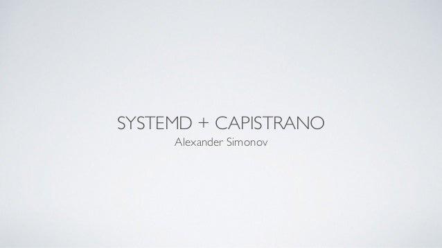 SYSTEMD + CAPISTRANO Alexander Simonov
