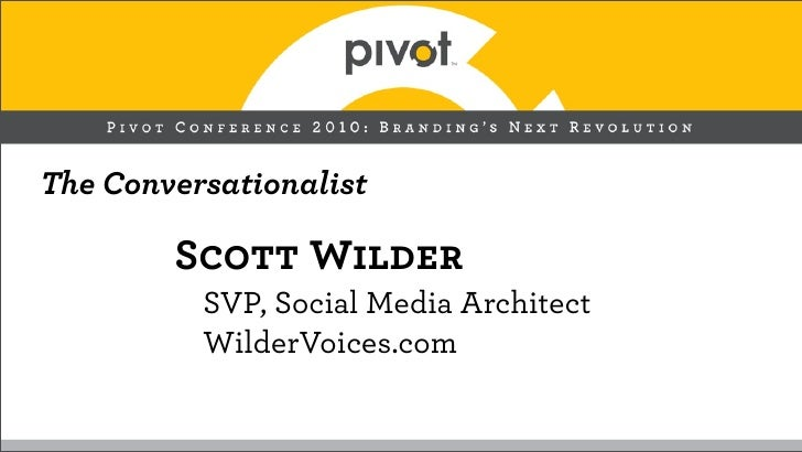 The Conversationalist        Scott Wilder          SVP, Social Media Architect          WilderVoices.com